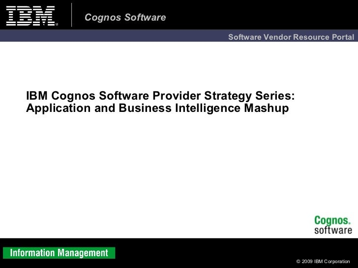 IBM Cognos Software Provider Strategy Series: Application and Business Intelligence Mashup