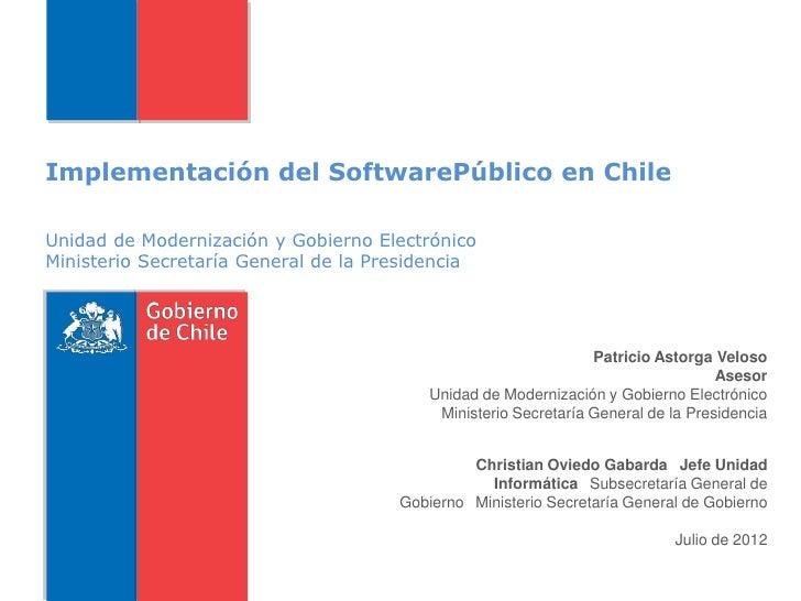 Implementación del SoftwarePúblico en ChileUnidad de Modernización y Gobierno ElectrónicoMinisterio Secretaría General de ...
