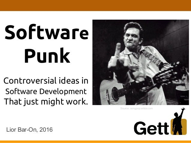 Software Punk Lior Bar-On, 2016 Controversial ideas in Software Development That just might work. Source: songpop.wikia.com