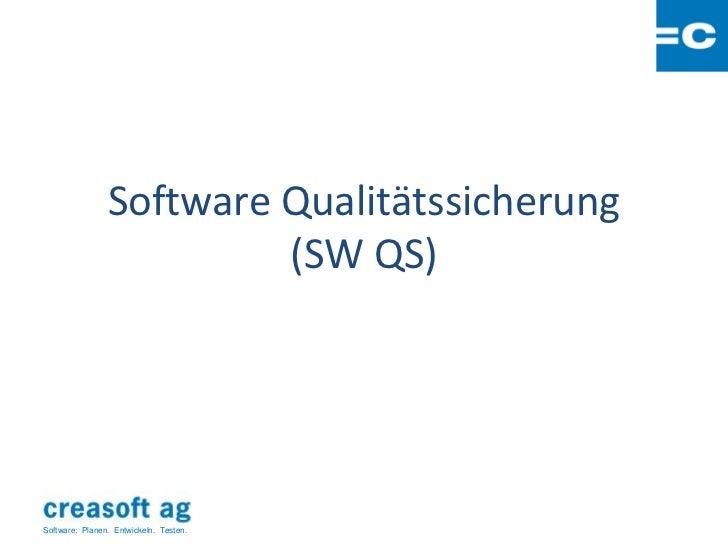 Software Qualitätssicherung                         (SW QS)Software: Planen. Entwickeln. Testen.