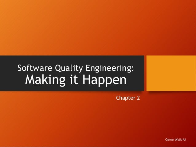 Software Quality Engineering: Making it Happen Chapter 2 Qamar Wajid Ali