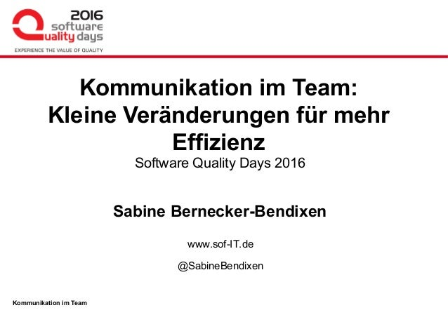 Kommunikation im Team Software Quality Days 2016 Sabine Bernecker-Bendixen www.sof-IT.de @SabineBendixen Kommunikation im ...