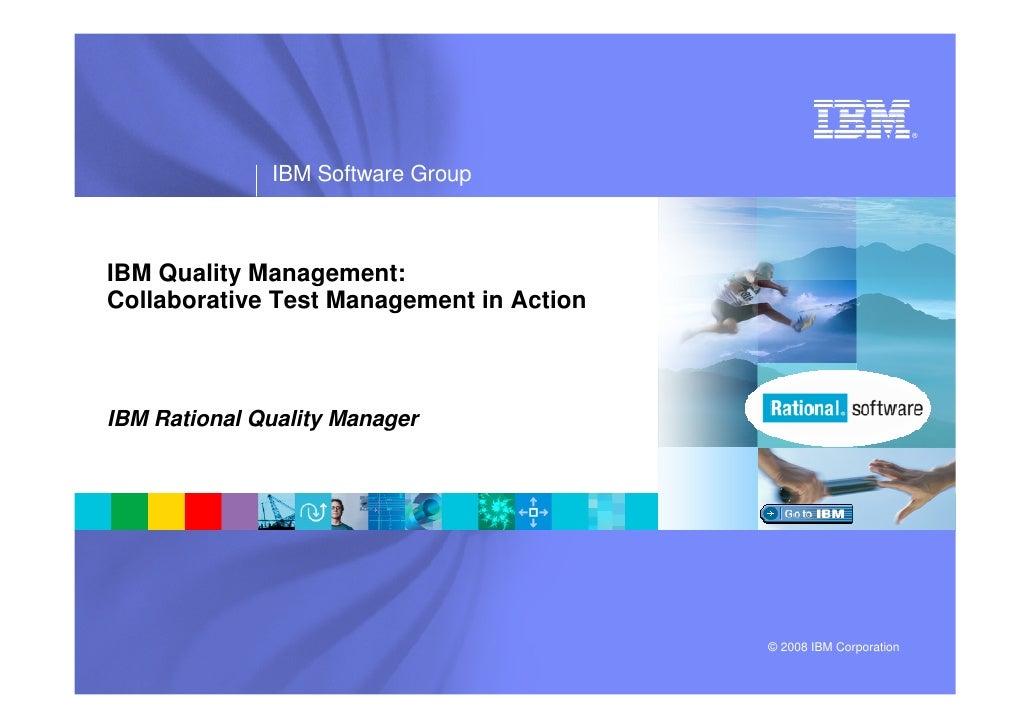 ®                   IBM Software Group    IBM Quality Management: Collaborative Test Management in Action    IBM Rational ...