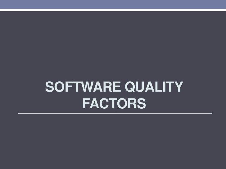 SOFTWARE QUALITY    FACTORS