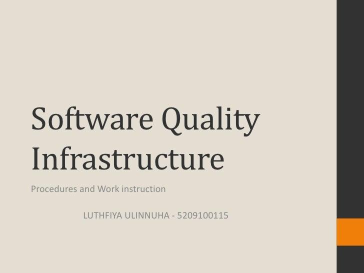 Software QualityInfrastructureProcedures and Work instruction            LUTHFIYA ULINNUHA - 5209100115