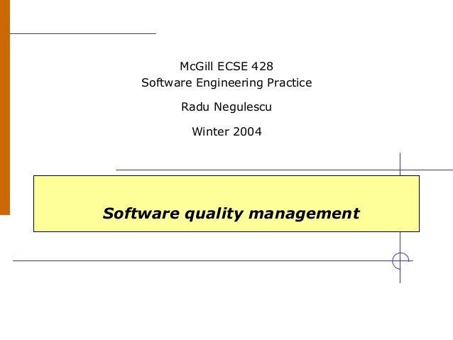 Software quality management McGill ECSE 428 Software Engineering Practice Radu Negulescu Winter 2004