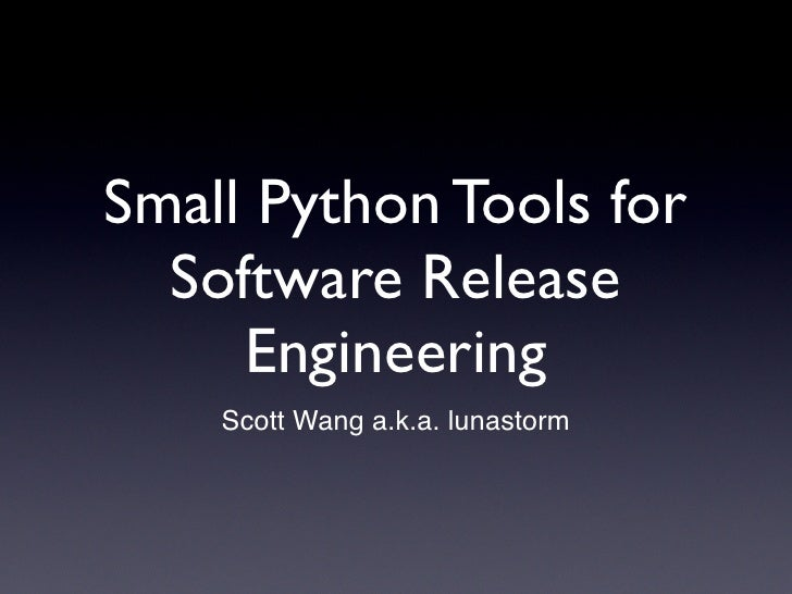 Small Python Tools for  Software Release     Engineering    Scott Wang a.k.a. lunastorm
