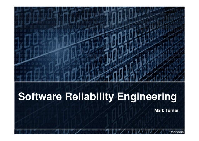 Software Reliability Engineering Mark Turner