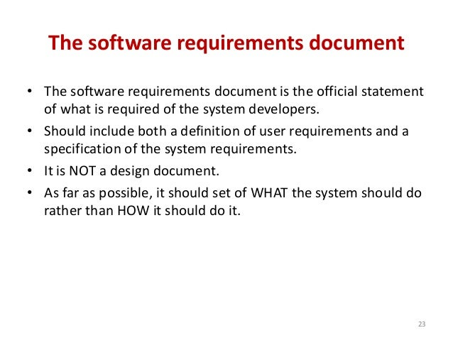 software or system requirement specific In such cases, organize the specific requirements for multiple hierarchies tailored to the specific needs of the system under specification three are many notations, methods, and automated support tools available to aid in the documentation of requirements.