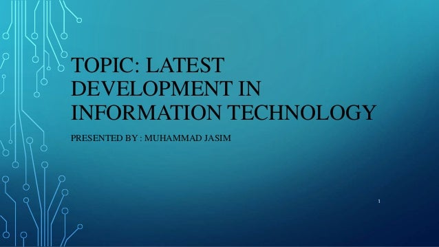 Latest Technology Development : Latest development in the field of it information technology