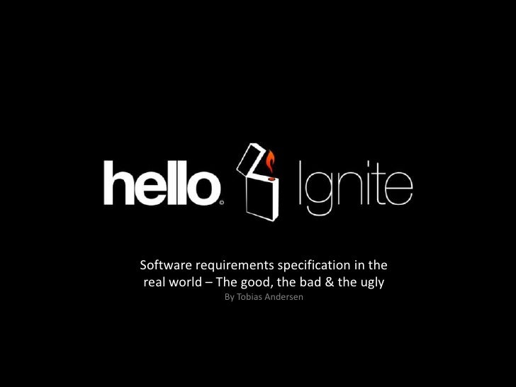 Software requirements specification in the real world – The good, the bad & the ugly<br />By Tobias Andersen <br />