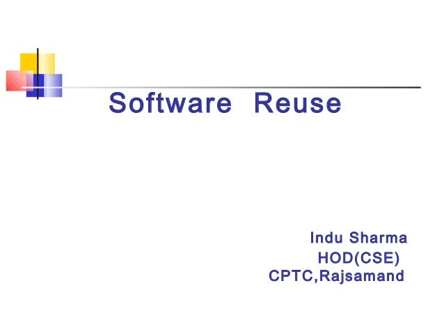 Software Reuse Indu Sharma HOD(CSE) CPTC,Rajsamand