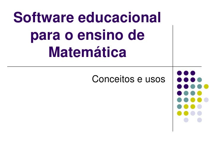 Software educacional para o ensino de Matemática <br />Conceitos e usos <br />