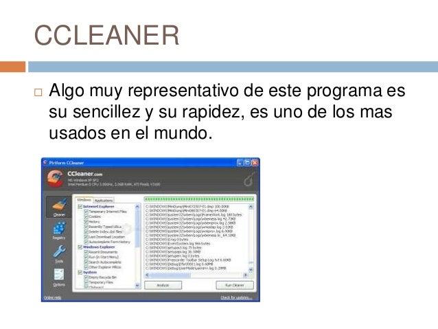CCLEANER   Algo muy representativo de este programa es    su sencillez y su rapidez, es uno de los mas    usados en el mu...