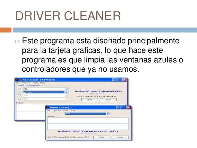 DRIVER CLEANER   Este programa esta diseñado principalmente    para la tarjeta graficas, lo que hace este    programa es ...
