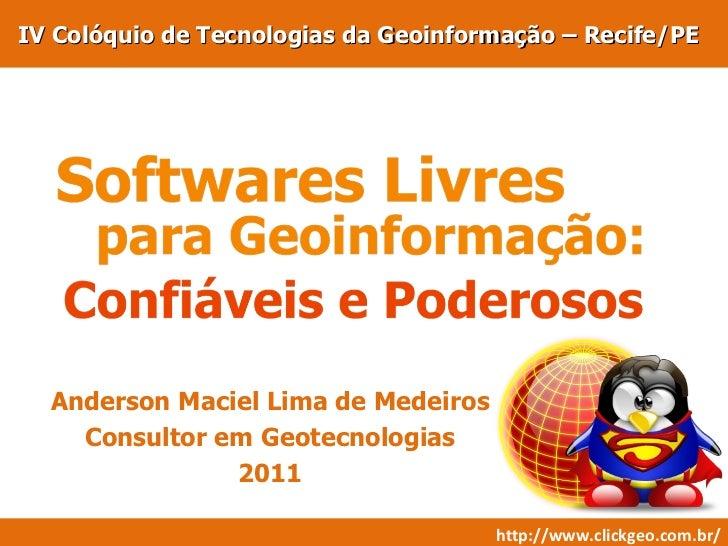 IV Colóquio de Tecnologias da Geoinformação – Recife/PE Anderson Maciel Lima de Medeiros Consultor em Geotecnologias 2011 ...