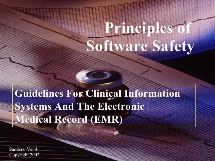 Principles of  Software Safety Sanders, Ver 4  Copyright 2002 Guidelines For Clinical Information  Systems And The Electro...