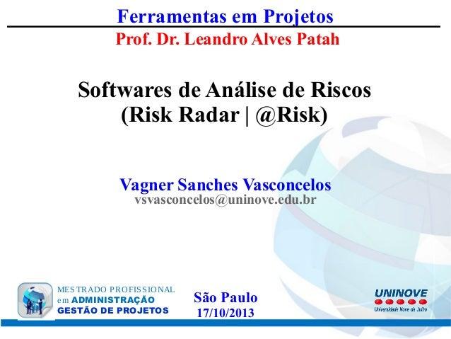 Ferramentas em Projetos Prof. Dr. Leandro Alves Patah  Softwares de Análise de Riscos (Risk Radar | @Risk) Vagner Sanches ...