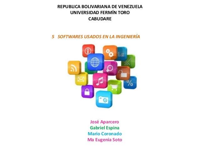 REPUBLICA BOLIVARIANA DE VENEZUELA       UNIVERSIDAD FERMÍN TORO              CABUDARE5 SOFTWARES USADOS EN LA INGENIERÍA ...