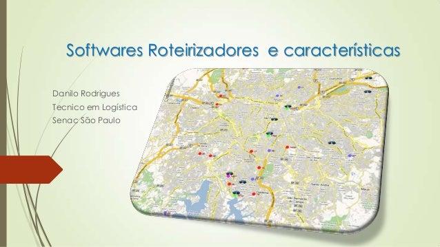 Softwares Roteirizadores e características Danilo Rodrigues Tecnico em Logística Senac São Paulo