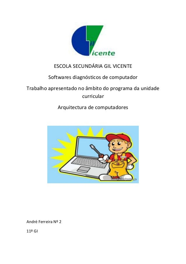 ESCOLA SECUNDÁRIA GIL VICENTE           Softwares diagnósticos de computadorTrabalho apresentado no âmbito do programa da ...