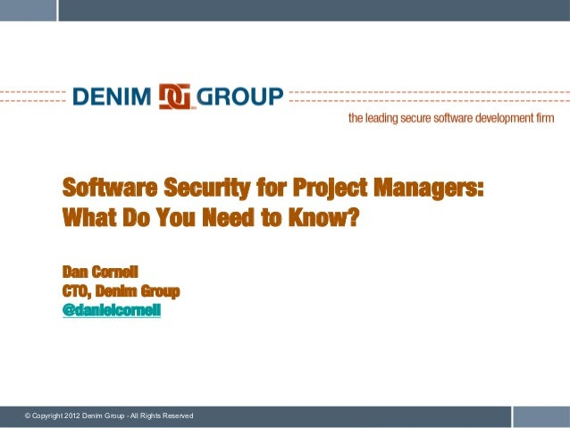 Software Security for Project Managers:!           What Do You Need to Know?!           !           Dan Cornell!          ...