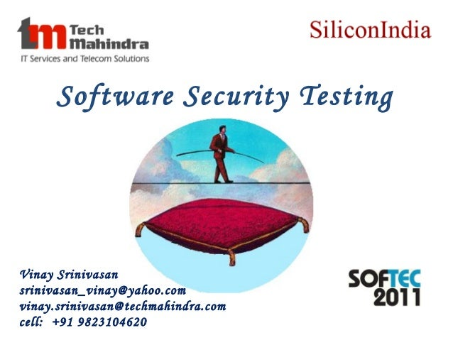 Software Security TestingVinay Srinivasansrinivasan_vinay@yahoo.comvinay.srinivasan@techmahindra.comcell: +91 9823104620