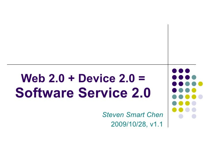 Steven Smart Chen 2009/10/28, v1.1 Web 2.0 + Device 2.0 = Software Service 2.0
