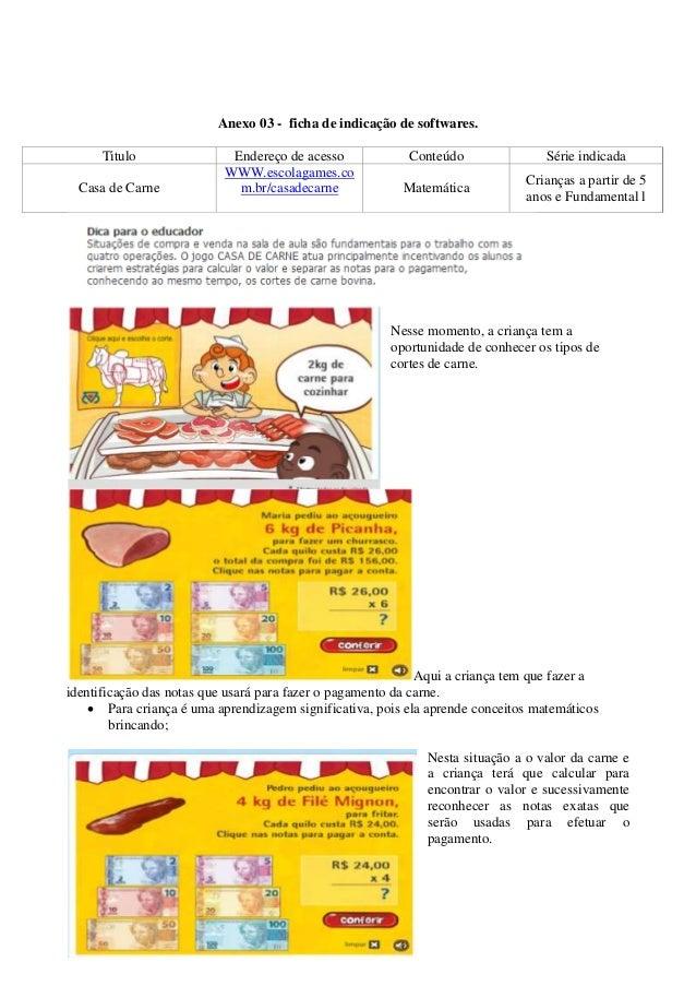 Anexo 03 - ficha de indicação de softwares. Titulo Endereço de acesso Conteúdo Série indicada Casa de Carne WWW.escolagame...