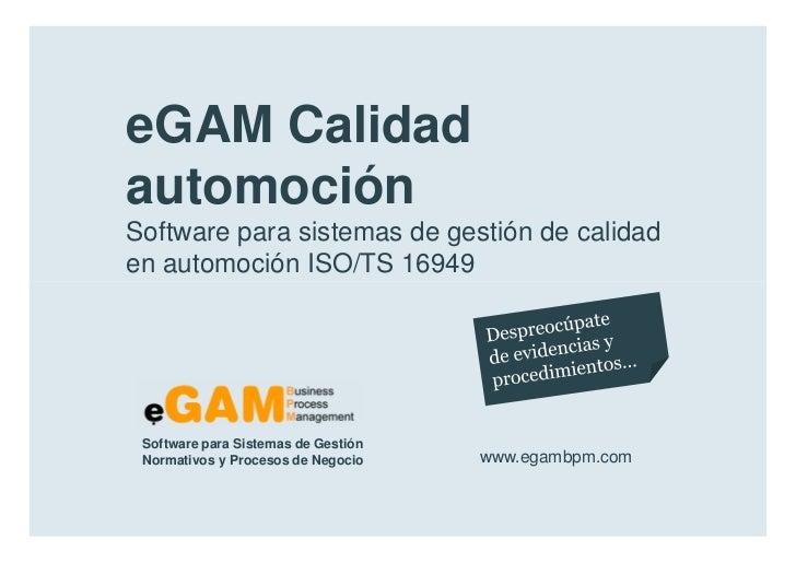 eGAM Calidad        automoción        Software para sistemas de gestión de calidad        en automoción ISO/TS 16949      ...