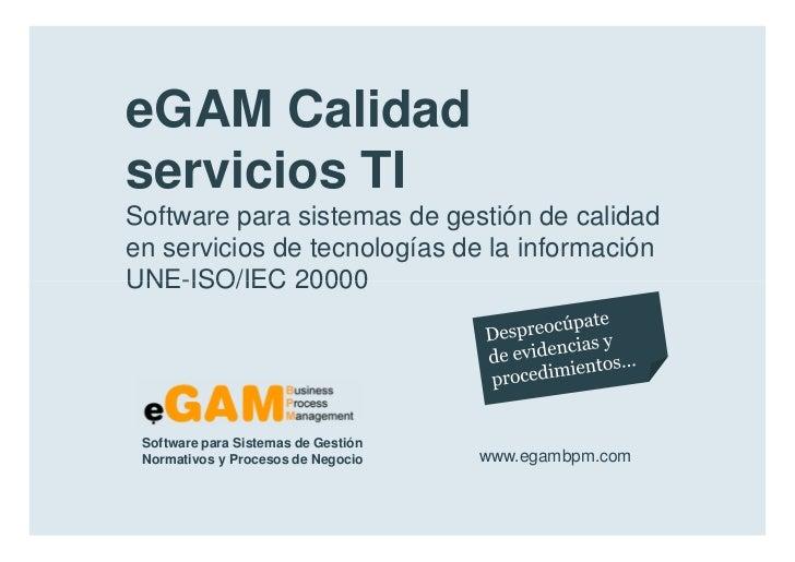 eGAM Calidad        servicios TI        Software para sistemas de gestión de calidad        en servicios de tecnologías de...