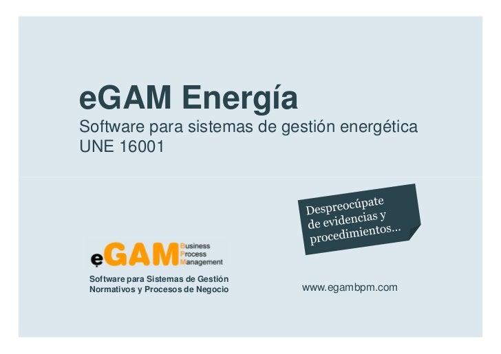 eGAM Energía        Software para sistemas de gestión energética        UNE 16001            Software para Sistemas de Ges...