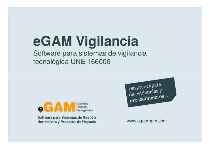 eGAM Vigilancia        Software para sistemas de vigilancia        tecnológica UNE 166006            Software para Sistema...