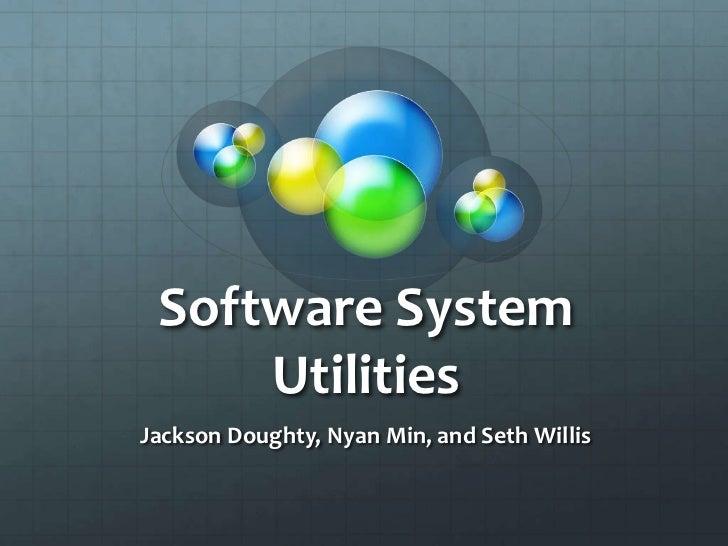 Software System     UtilitiesJackson Doughty, Nyan Min, and Seth Willis