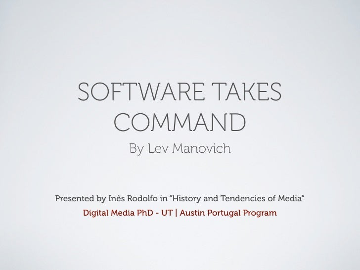 "SOFTWARE TAKES       COMMAND                  By Lev ManovichPresented by Inês Rodolfo in ""History and Tendencies of Media..."