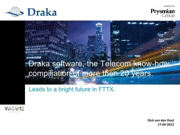 Draka software, the Telecom know-howcompiliation of more then 20 years.Leads to a bright future in FTTX.                  ...