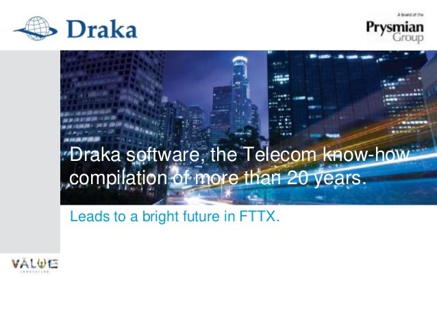 Draka software, the Telecom know-how compilation of more than 20 years. Leads to a bright future in FTTX.