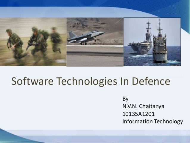 Software Technologies In DefenceByN.V.N. Chaitanya10135A1201Information Technology