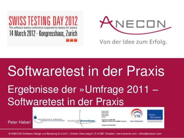 Softwaretest in der PraxisErgebnisse der »Umfrage 2011 –Softwaretest in der PraxisPeter Haberl© ANECON Software Design und...