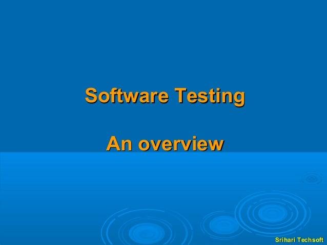 Software Testing  An overview                   Srihari Techsoft