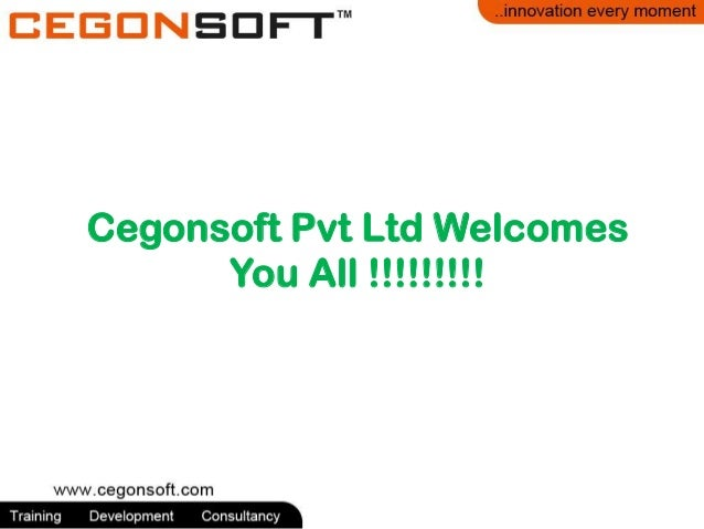 Cegonsoft Pvt Ltd Welcomes You All !!!!!!!!!