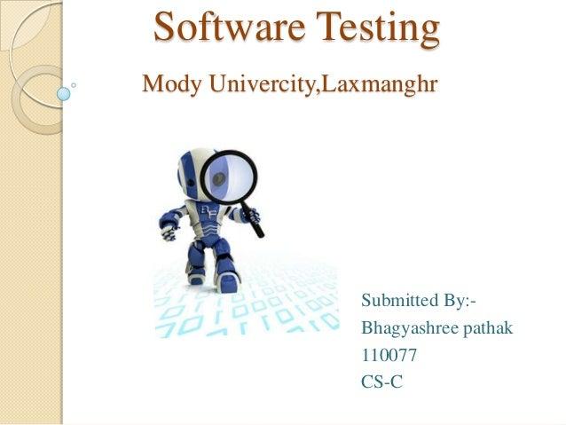 Software Testing Mody Univercity,Laxmanghr  Submitted By:Bhagyashree pathak 110077 CS-C