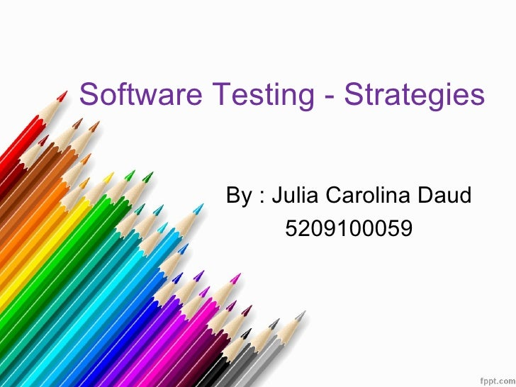 Software Testing - Strategies          By : Julia Carolina Daud                5209100059