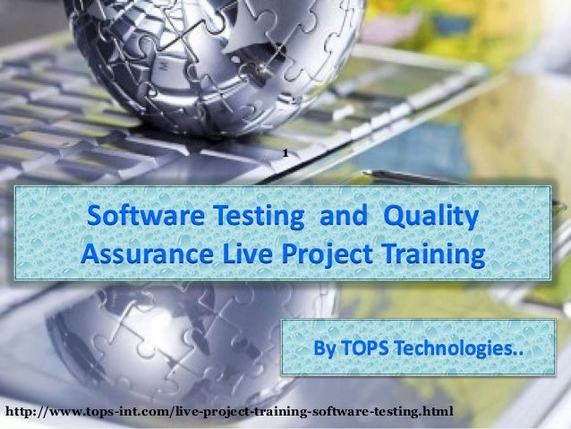 1  Software Testing and Quality Assurance Live Project Training By TOPS Technologies.. http://www.tops-int.com/live-projec...