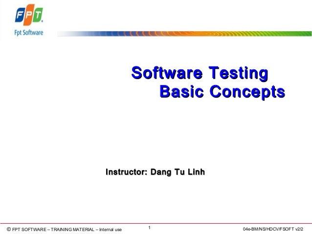 © Copyright 2006 FPT Software 1© FPT SOFTWARE – TRAINING MATERIAL – Internal use 04e-BM/NS/HDCV/FSOFT v2/2 Software Testin...