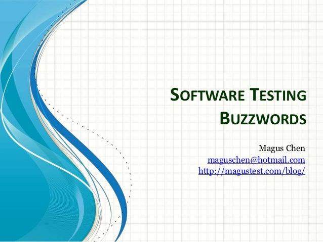 SOFTWARE TESTING BUZZWORDS Magus Chen maguschen@hotmail.com http://magustest.com/blog/