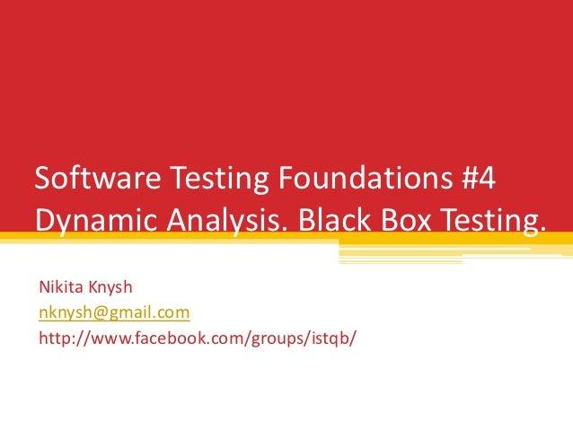 Software Testing Foundations #4Dynamic Analysis. Black Box Testing.Nikita Knyshnknysh@gmail.comhttp://www.facebook.com/gro...