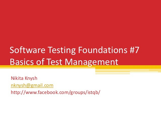 Software Testing Foundations #7Basics of Test ManagementNikita Knyshnknysh@gmail.comhttp://www.facebook.com/groups/istqb/