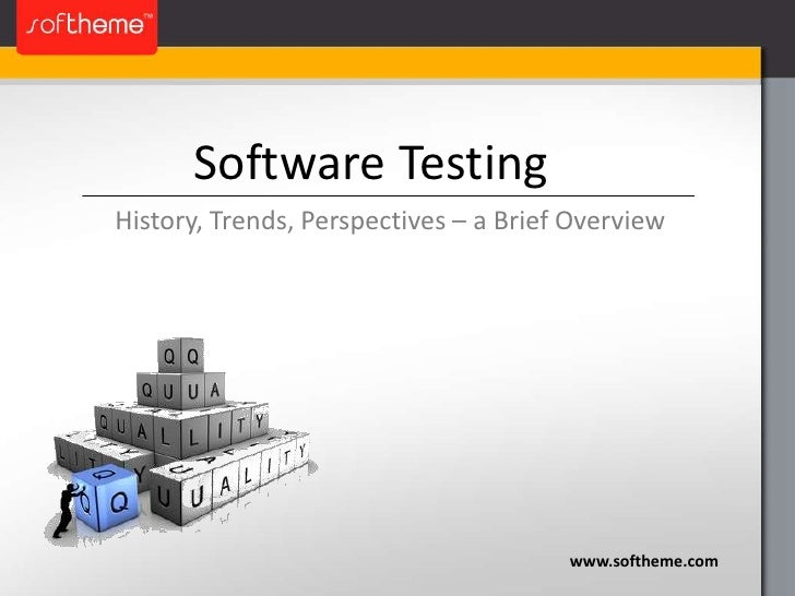 Software Testing<br />History, Trends, Perspectives – a Brief Overview<br />www.softheme.com<br />