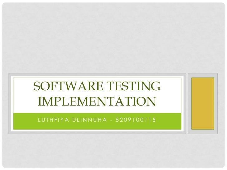 SOFTWARE TESTING IMPLEMENTATIONLUTHFIYA ULINNUHA - 5209100115